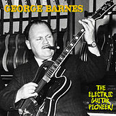 The Electric Guitar Pioneer (Remastered) by George Barnes