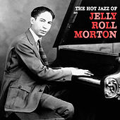 The Hot Jazz of Jelly Roll Morton (Remastered) de Jelly Roll Morton