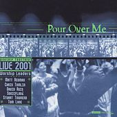 Pour Over Me - Worship Together Live 2001 by Various Artists