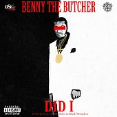Did I by Benny The Butcher