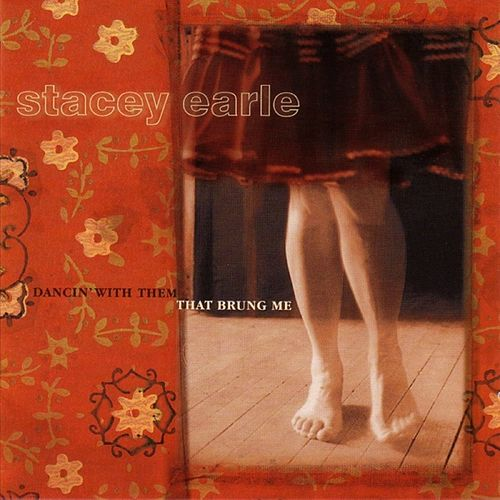 Dancin' With Them That Brung Me by Stacey Earle