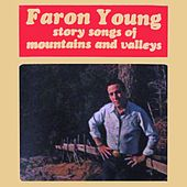 Story Songs Of Mountains And Valleys de Faron Young