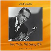 Have Violin, Will Swing (Ep) (All Tracks Remastered) by Stuff Smith