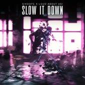Slow It Down von LOUD ABOUT US! Sikdope