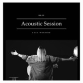 Casa Worship Acoustic Session, Vol. 01 de Casa Worship