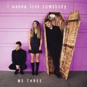 I Wanna Love Somebody van We Three