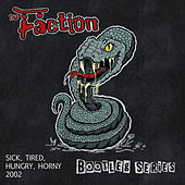 Sick, Tired, Hungry, Horny 2002 (Bootleg Series) de The Faction