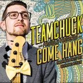 Team Chuck! - Come Hang de Charlie Rosen