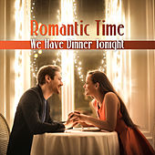 Romantic Time – We Have Dinner Tonight by Various Artists