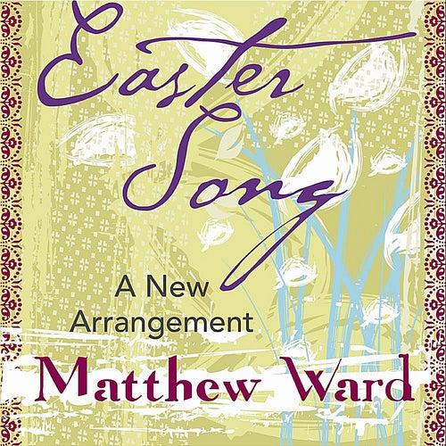 Easter Song - A New Arrangement by Matthew Ward