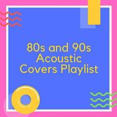80s and 90s Acoustic Covers Playlist by Various Artists