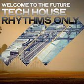 Welcome to the Future (Tech House Rhythms Only) di Various Artists