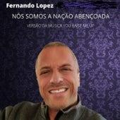 Nós Somos a Nação Abençoada (Versão Da Música You Raise Me Up) by Fernando Lopez