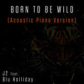 Born to Be Wild (Acoustic Piano Version) by J2