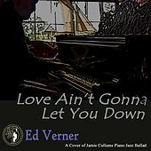 Love Ain't Gonna Let You Down by Ed Verner