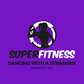 Dancing With A Stranger (Workout Mix) von Super Fitness