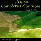 Chopin: Complete Polonaises, Nos. 1 - 16 by Claudio Colombo