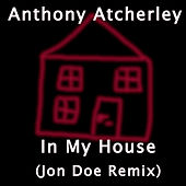 In My House (Jon Doe Remix) by Anthony Atcherley