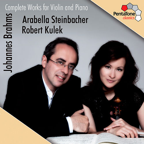 Brahms: Complete Works for Violin and Piano by Arabella Steinbacher
