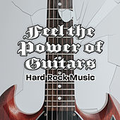 Feel the Power of Guitars - Hard Rock Music by Various Artists
