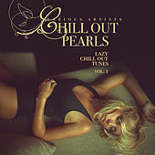 Chill Out Pearls, Vol. 1 (Lazy Chill Out Tunes) di Various Artists