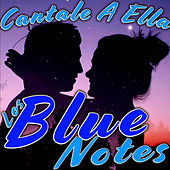 Cantale A Ella by The Blue Notes