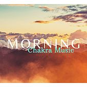Morning Chakra Music: Unblock, Purify, Heal, Balance and Activate the Chakras de Zen Music Garden