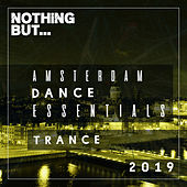 Nothing But... Amsterdam Dance Essentials 2019 Trance by Various Artists