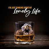 I'm Just Thinking About My Lonely Life de Various Artists