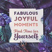 Fabulous Joyful Moments – Find Time for Yourself by Various Artists