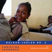 Balkan-Jodler Nr. 2 von Christina Zurbrügg