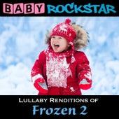 Lullaby Renditions of Frozen 2 von Baby Rockstar