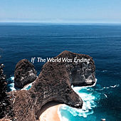 If The World Was Ending (Live) by Firdausia Rahma
