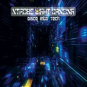 Strobe Light Dancing: Disco into Tech by Various Artists