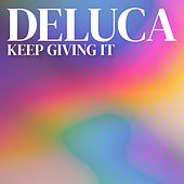 Keep Giving It de De Luca