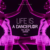 Life Is A Dancefloor, Vol. 4 (The House Edition) by Various Artists