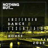 Nothing But... Amsterdam Dance Essentials 2019 House by Various Artists