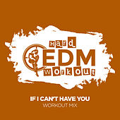 If I Can't Have You de Hard EDM Workout
