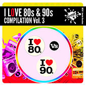 I Love 80s & 90s Compilation Vol. 3 by Various Artists