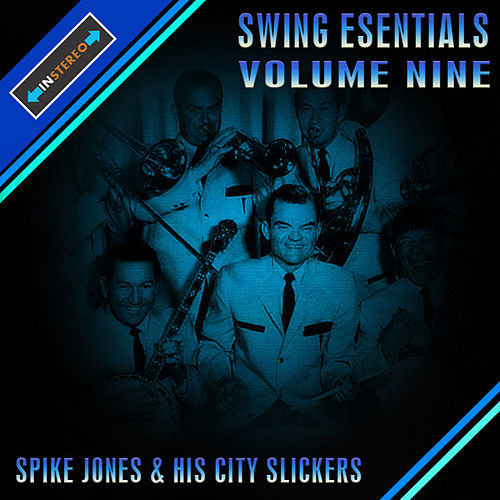 Swing Essentials  Vol 9 - Spike Jones And His City Slickers by Spike Jones