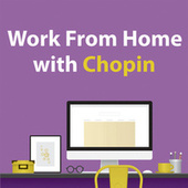 Work From Home With Chopin by Various Artists