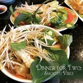 Dinner for Two: Smooth Vibes by Various Artists