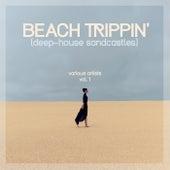 Beach Trippin' (Deep-House Sandcastles), Vol. 1 by Various Artists
