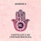 I Gotta Let U Go (Youngr Bootleg) von Dominica