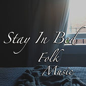 Stay In Bed Folk Music de Various Artists