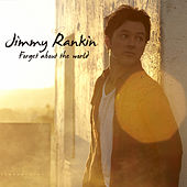 Forget About the World by Jimmy Rankin