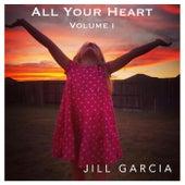 All Your Heart, Vol. I by Jill Garcia