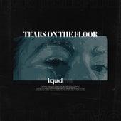 Tears on the Floor van Liquidfive