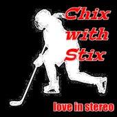 Chix with Stix de Love In Stereo