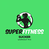 Sucker (Workout Mix) by Super Fitness